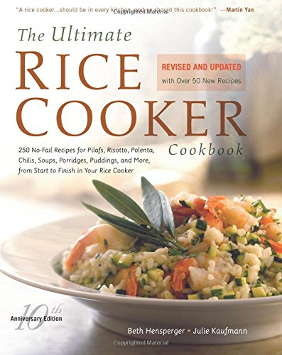 The Ultimate Rice Cooker Cookbook: 250 No-Fail Recipes for Pilafs, Risottos, Polenta, Chilis, Soups, Porridges, Puddings and More, from Start to Finish in Your Rice Cooker (Non) (1558322035) by Hensperger, Beth; Kaufmann, Julie