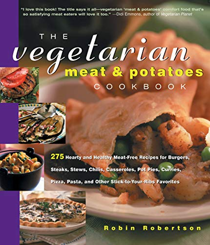 The Vegetarian Meat and Potatoes Cookbook (1558322051) by Robin Robertson