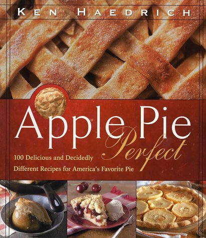9781558322240: Apple Pie Perfect: 100 Delicious and Decidedly Different Recipes for America's Favorite Pie