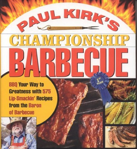 9781558322417: Paul Kirk's Championship Barbecue: Barbecue Your Way to Greatness with 575 Lip-Smackin' Recipes from the Baron of Barbecue