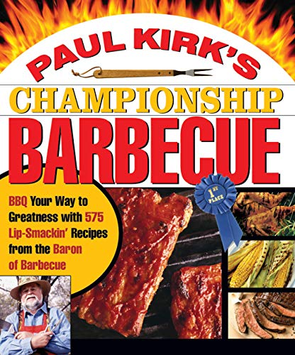 9781558322424: Paul Kirk's Championship Barbecue: Barbecue Your Way to Greatness With 575 Lip-Smackin' Recipes from the Baron of Barbecue