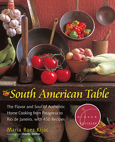9781558322493: South American Table: The Flavor and Soul of Authentic Home Cooking from Patagonia to Rio de Janeiro, with 450 Recipes (Nym)