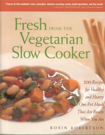 9781558322554: Fresh from the Vegetarian Slow Cooker: 200 Recipes for Healthy and Hearty One-Pot Meals That Are Ready When You Are