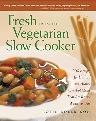 9781558322561: Fresh from the Vegetarian Slow Cooker: 200 Recipes for Healthy and Hearty One-Pot Meals That Are Ready When You Are