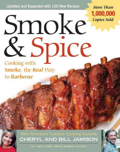 Smoke & Spice: Cooking with Smoke, the Real Way to Barbecue (Non) (1558322620) by Cheryl Alters  Jamison; Bill Jamison