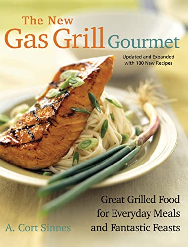 New Gas Grill Gourmet: Great Grilled Food For Everyday Meals And Fantastic Feasts: A. Cort Sinnes