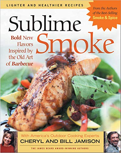 Sublime Smoke: Bold New Flavors Inspired by the Old Art of Barbecue (1558322922) by Jamison, Cheryl Alters; Jamison, Bill