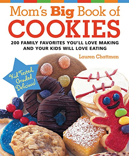 9781558323001: Mom's Big Book of Cookies: 200 Family Favorites You'll Love Making and Your Kids Will Love Eating