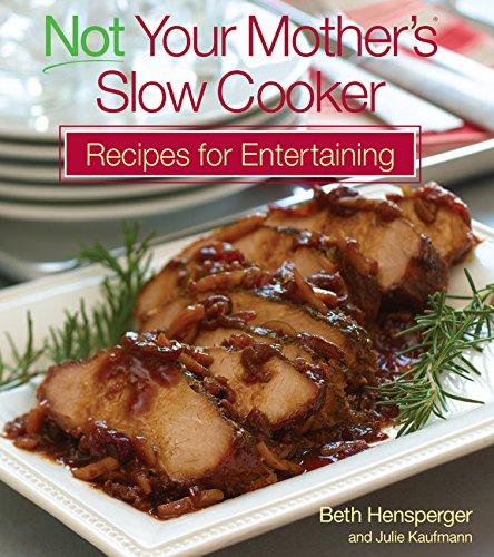 Not Your Mother's Slow Cooker Recipes for: Beth Hensperger, Julie