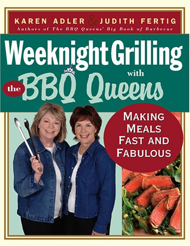 Weeknight Grilling with the BBQ Queens: Making Meals Fast and Fabulous (1558323139) by Judith Fertig; Karen  Adler