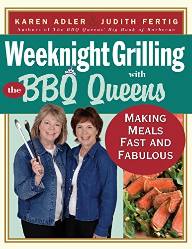 Weeknight Grilling with the BBQ Queens: Making Meals Fast and Fabulous (1558323147) by Karen  Adler; Judith Fertig