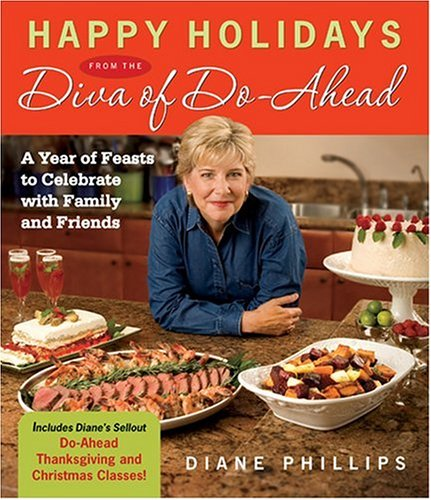 9781558323209: Happy Holidays from the Diva of Do-Ahead: A Year of Feasts to Celebrate with Family and Friends