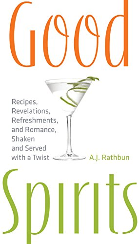 9781558323360: Good Spirits: Recipes, Revelations, Refreshments, and Romance, Shaken and Served with a Twist