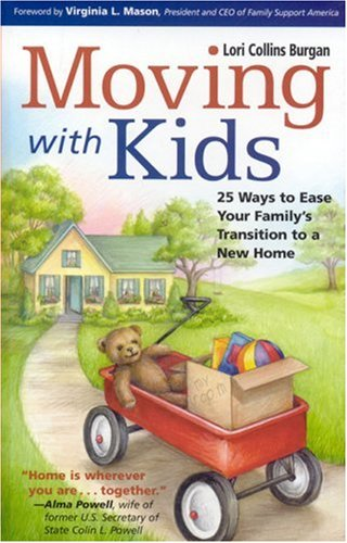 Moving with Kids: 25 Ways to Ease Your Family's Transition to a New Home: Burgan, Lori Collins