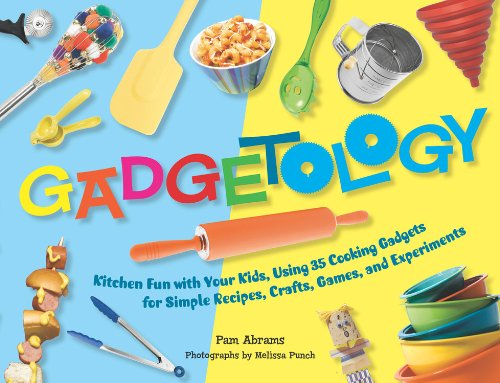 9781558323469: Gadgetology: Kitchen Fun with Your Kids, Using 35 Cooking Gadgets for Simple Recipes, Crafts, Games, and Experiments