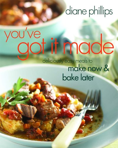 You've Got It Made: Deliciously Easy Meals: Phillips, Diane
