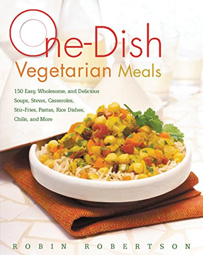 9781558323704: One-Dish Vegetarian Meals: 150 Easy, Wholesome, and Delicious Soups, Stews, Casseroles, Stir-Fries, Pastas, Rice Dishes, Chilis, and More