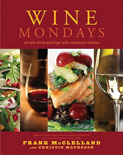 Wine Mondays Simple Wine Pairings and Seasonal Menus: McClelland, Frank & Christie Matheson