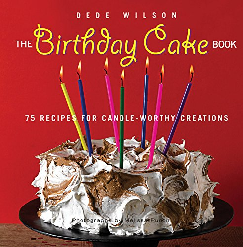 9781558323827: The Birthday Cake Book: 75 Recipes for Candle-Worthy Creations