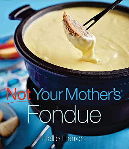 Not Your Mother's Fondue: Harron, Hallie
