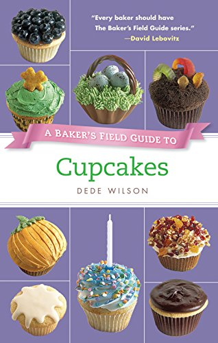 A Baker's Field Guide to Cupcakes: Deliciously Decorated Crowd Pleasers for Parties and ...