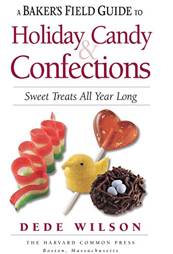 9781558327535: A Baker's Field Guide to Holiday Candy & Confections: Sweet Treats All Year Long