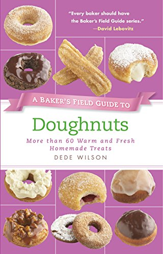 9781558327887: A Baker's Field Guide to Doughnuts: More than 60 Warm and Fresh Homemade Treats