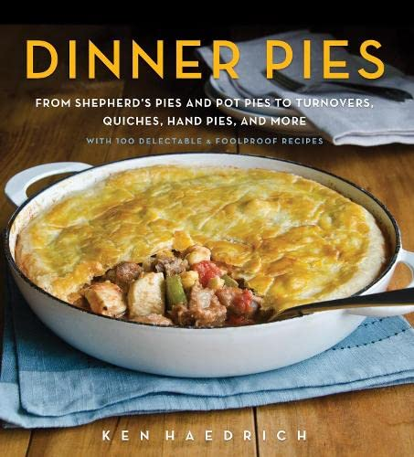 9781558328518: Dinner Pies: From Shepherd's Pies and Pot Pies to Tarts, Turnovers, Quiches, Hand Pies, and More, with 100 Delectable and Foolproof Recipes