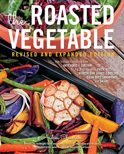 9781558328686: The Roasted Vegetable, Revised Edition: How to Roast Everything from Artichokes to Zucchini, for Big, Bold Flavors in Pasta, Pizza, Risotto, Side Dishes, Couscous, Salsa, Dips, Sandwiches, and Salads