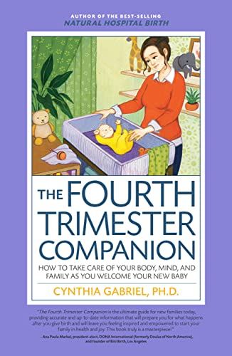 The Fourth Trimester Companion: How to Take Care of Your Body, Mind, and Family as You Welcome Your New Baby 9781558328877 A well-cared-for baby is a baby whose mother is taking care of herself. Put simply:good mother care Is good baby care. That's the core