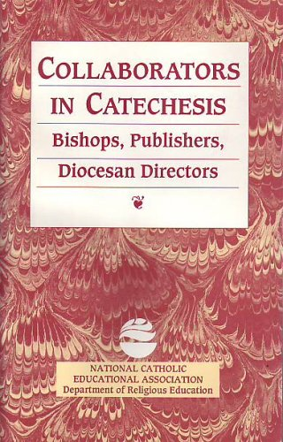 Collaborators in Catechesis: Bishops, Publishers, Diocesan: Francis D. Kelly