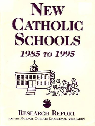 New Catholic Schools, 1985-1995: Research Report: Research Study