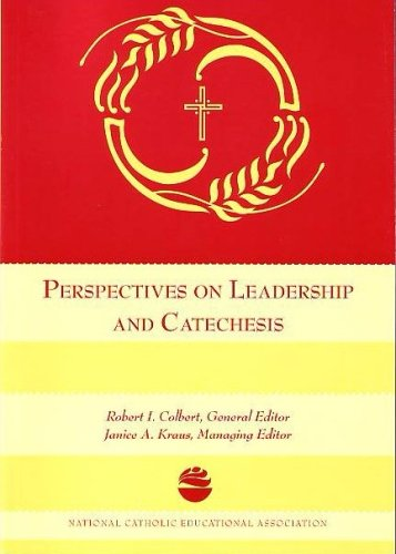 Perspectives on Leadership and Catechesis: Robert I. Colbert; Janice A. Kraus