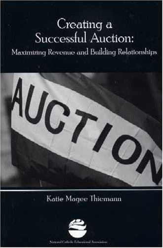 Creating a Successful Auction: Maximizing Revenue and Building Relationships: Katie Magee Thiemann