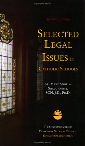 Selected Legal Issues in Catholic Schools 2nd edition: Mary Angela Shaughnessy