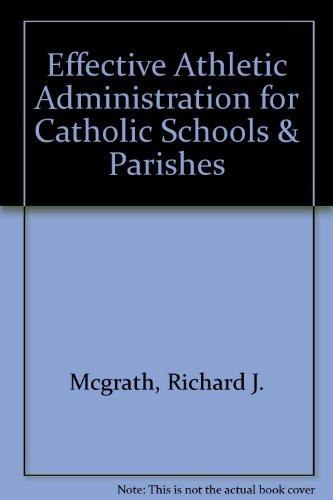 Effective Athletic Administration for Catholic Schools & Parishes: McGrath, Richard J.