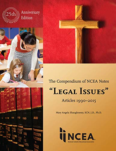 """Compendium of NCEA Notes """"Legal Issues"""" 25th Anniversary: SCN, J.D., PhD, Mary Angela ..."""