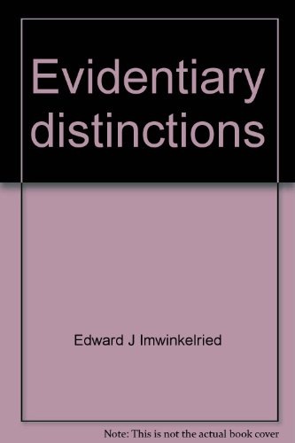 Evidentiary Distinctions: Understanding the Federal Rules of Evidence: Edward J. Imwinkelried
