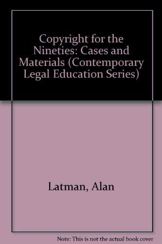 Copyright for the Nineties: Cases and Materials: Alan Latman; Robert