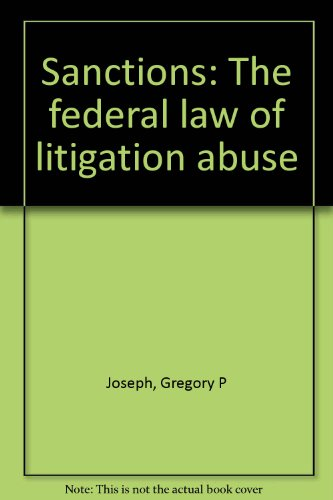 Sanctions: The Federal Law of Litigation Abuse,2nd edition: Joseph, Gregory P.