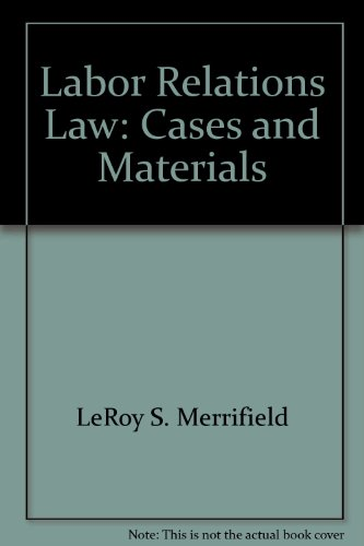 Labor Relations Law: Cases and Materials (Contemporary: LeRoy S. Merrifield