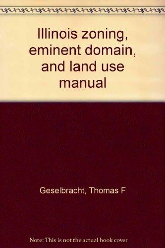 Illinois Zoning, Eminent Domain and Land Use: Thomas F. Geselbracht,