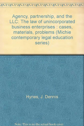 9781558348486: Agency, partnership, and the LLC: The law of unincorporated business enterprises : cases, materials, problems (Michie contemporary legal education series)