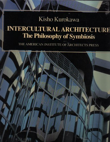 Intercultural Architecture: The Philosophy of Symbiosis: Kurokawa, Kisho