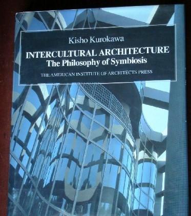 Intercultural Architecture. The Philosophy of Symbiosis;: Kurokawa, Kisho