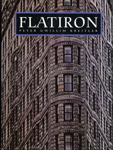 Flatiron: A Photographic History of the World's: Peter Gwillim Kreitler
