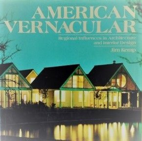 American vernacular. Regional influences in architecture and interior design.: Kemp, Jim