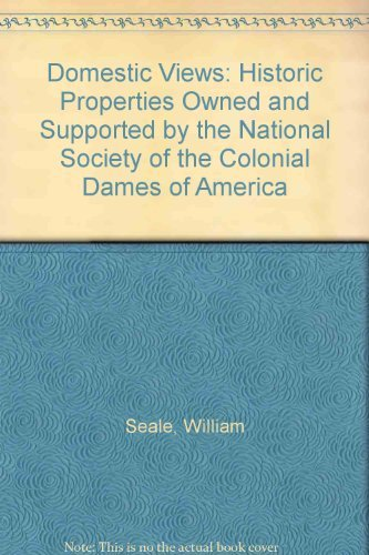 9781558350793: Domestic Views: Historic Properties Owned and Supported by the National Society of the Colonial Dames of America