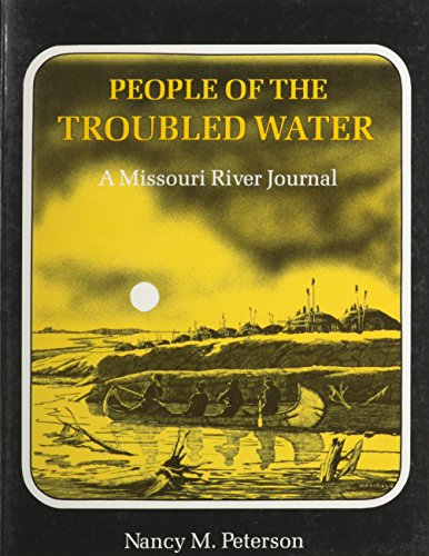PEOPLE OF THE TROUBLED WATER A Missouri River Journal: Peterson, Nancy M.