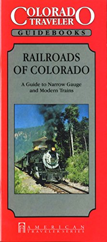 Colorado Traveler - Railroads of Colorado: A Guide to Narrow Guage and Modern Trains: Guide to ...